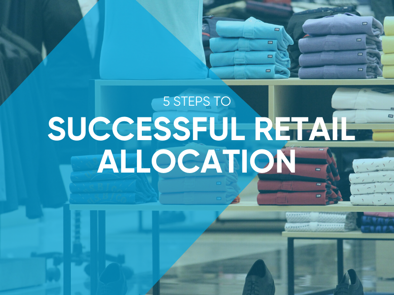 5 Steps To Successful Retail Allocation