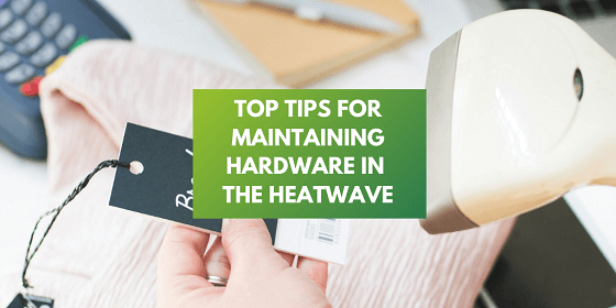 Top tips for maintaining hardware in a heatwave