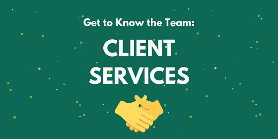 Get to Know the Team: Client Services