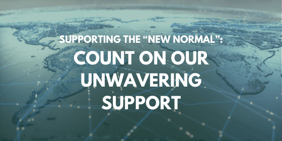 "Supporting the ""New Normal"" Count On Our Unwavering Support"