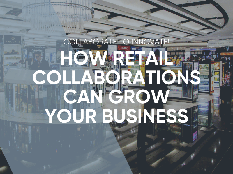 How Retail Collaborations Can Grow Your Business