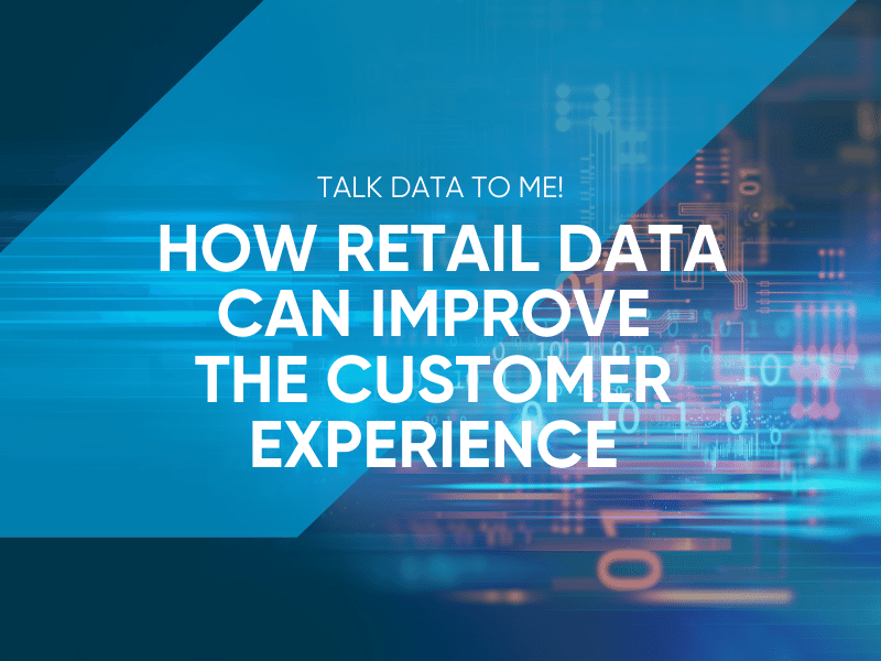 How Retail Data Can Improve The Customer Experience