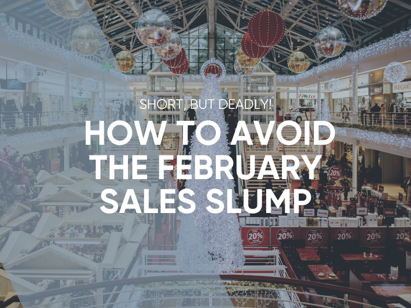 How To Avoid The February Sales Slump