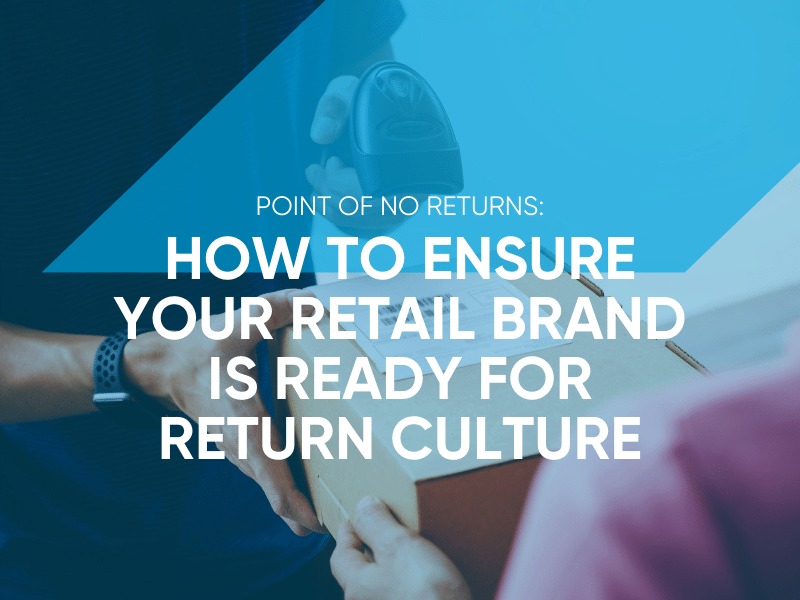 How To Ensure Your Retail Brand Is Ready For Return Culture