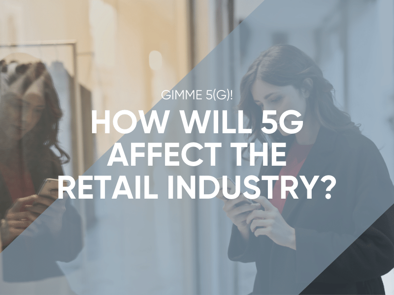 How will 5G Affect the Retail Industry