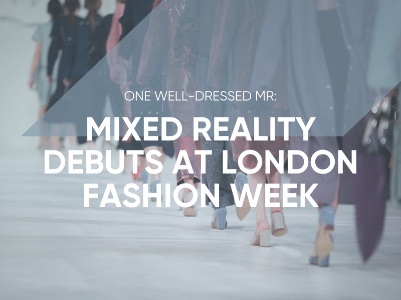 Mixed Reality At London Fashion Week