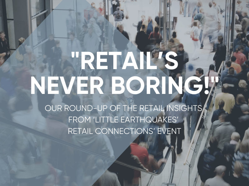 Retail Insights From The Little Earthquakes Retail Connections Event
