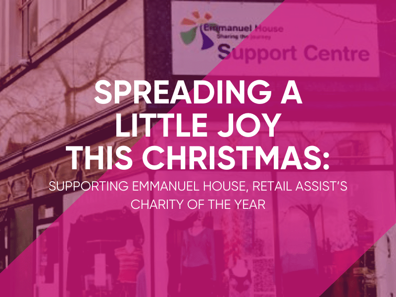 Supporting Emmanuel House, Retail Assist's Charity Of The Year