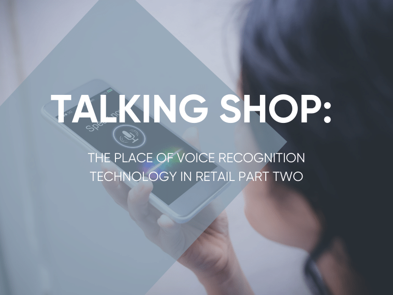 The Place Of Voice Recognition Technology In Retail - Part Two