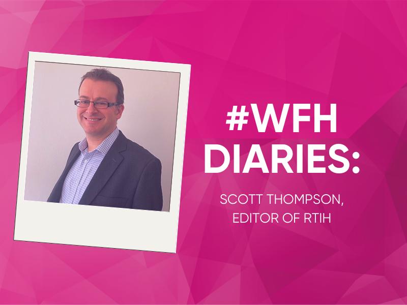 #WFH Diaries: Scott Thompson, Editor of RTIH | Retail Assist
