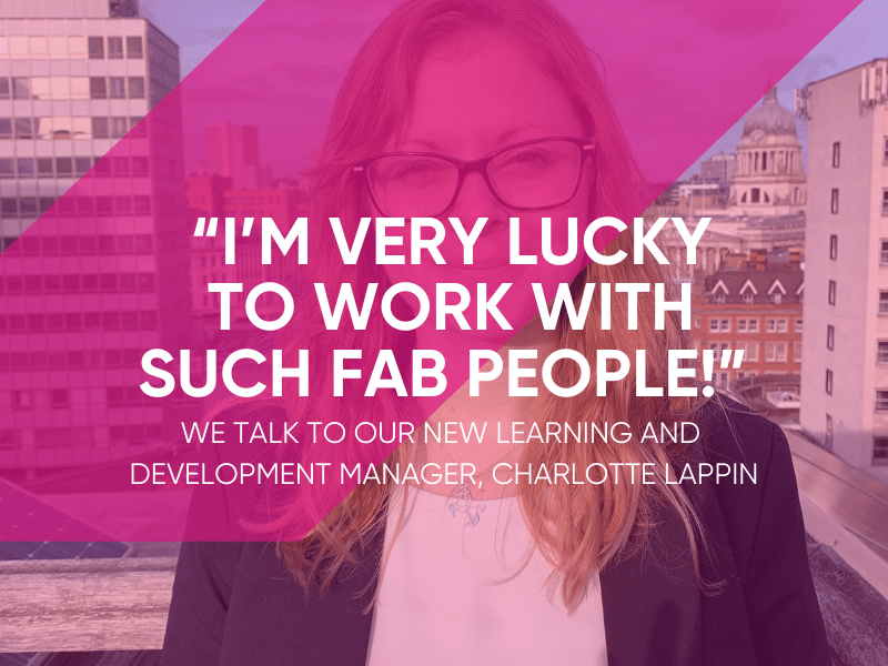 We Talk To Our Learning & Development Manager, Charlotte Lappin