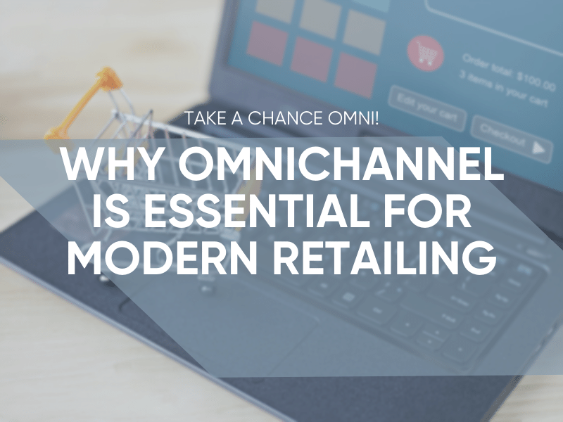 Why Omnichannel Is Essential For Modern Retailing