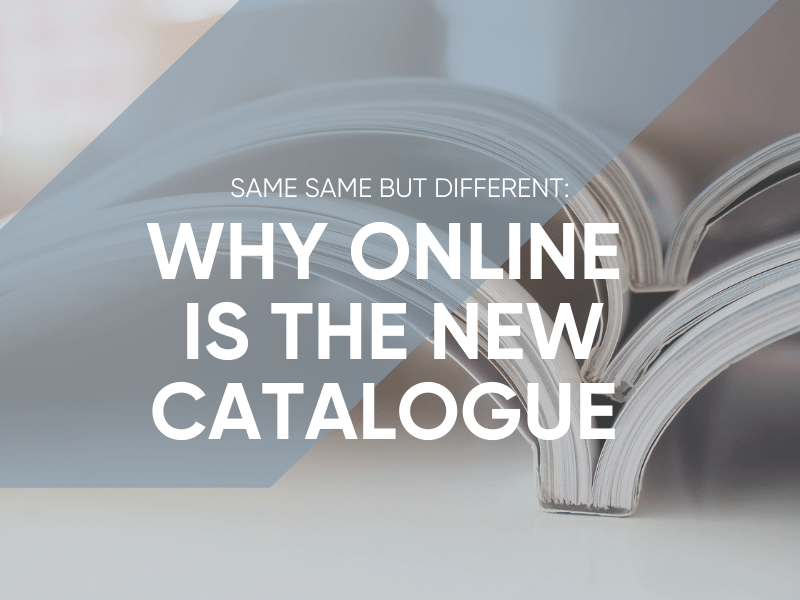Why Online is the New Catalogue