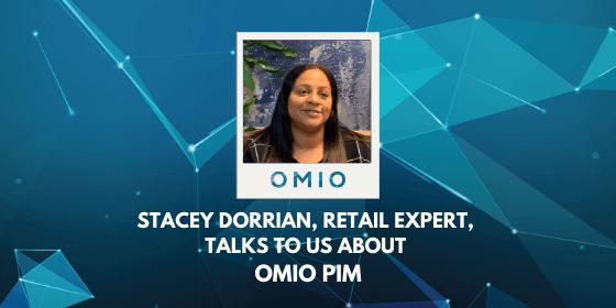 Stacey Dorrian, retail expert, talks to us about OMIO PIM