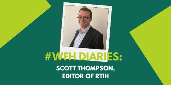 #WFH Diaries: Scott Thompson, Editor of RTIH