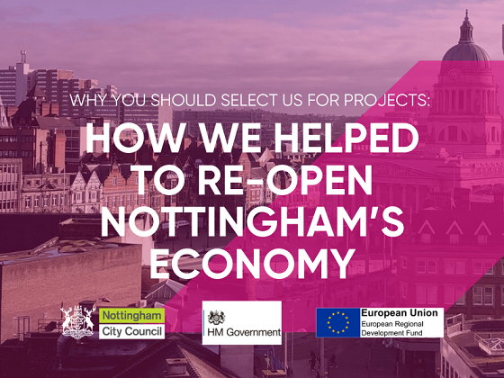 Why You Should Select Us for Projects - How We Helped to Re-Open Nottingham's Economy