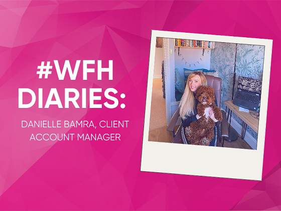 Working From Home Diaries - Danielle Bamra, Client Account Manager