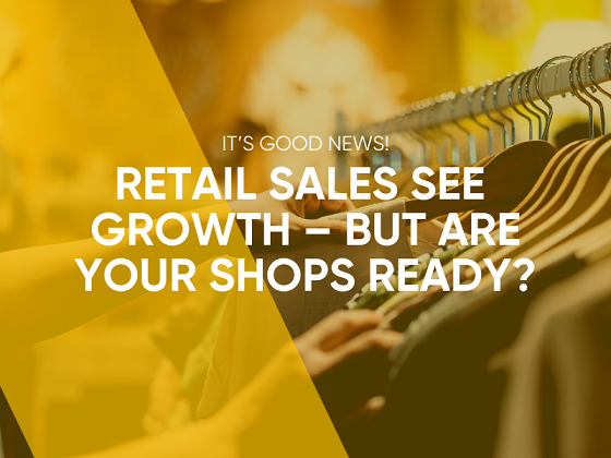 Retail Sales See Growth – But Are Your Shops Ready?