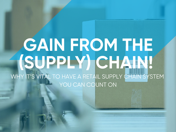 Why It's Vital to Have a Retail Supply Chain System You Can Count On