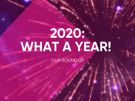 2020: What a Year! Our Round Up