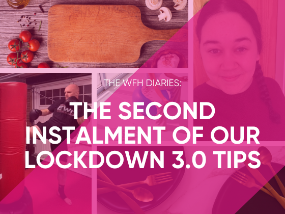 WFH Diaries: The Second Instalment of Our Lockdown Tips