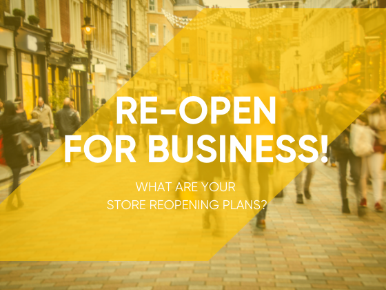 Re-Open for Business! What Are Your Store Reopening Plans?