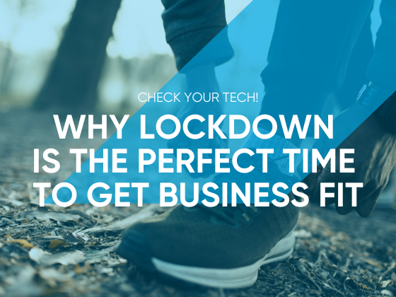 Check Your Tech! Why Lockdown is the Perfect Time to Get Business Fit