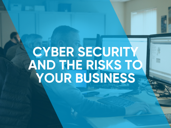 Cyber Security and the risks to your business
