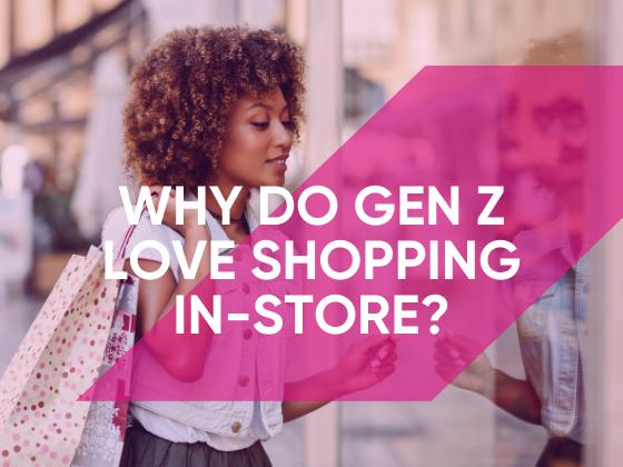 Why Do Gen Z Love Shopping In-store?